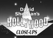 David Sheehan's Hollywood Close Ups